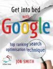 Get into bed with Google : top ranking search optimisation techniques